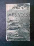 JEAN MERMOZ - MES VOLS  (1937, prima editie)