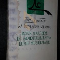INTRODUCERE IN SPIRITUALITATEA LUMII MUSULMANE - FRITHJOF SCHUON