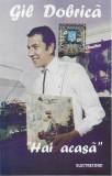 Caseta Gil Dobrică – Hai Acasă, originala