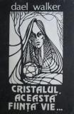 Cristalul, aceasta fiinta vie - DaEl Walker