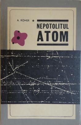 A. Romer - Nepotolitul atom, 1966, 156 pag. foto