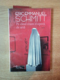 PE CAND ERAM O OPERA DE ARTA de ERIC EMMANUEL SCHMITT