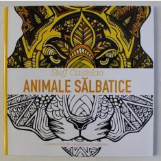MANDALE SI TERAPIA CULORILOR - ANIMALE SALBATICE de STEFF CASTELAO , 2017