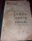 LUPTE SI JERTFE PENTRU ARDEAL , DELA DECEBAL LA DICTATUL DELA VIENA