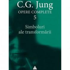 Opere complete. vol. 5. Simboluri ale transformării