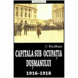 Capitala sub ocupatia dusmanului/C.Bacalbasa