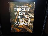 PESCUIT DIN DELTA IN CARPATI -VICTOR TARUS  ANUL 1983
