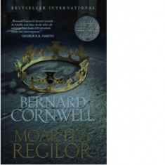 Bernard Cornwell - Moartea regilor ( Seria ULTIMUL REGAT vol. 6 )