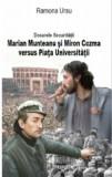Cumpara ieftin Dosarele Securitatii. Marian Munteanu si Miron Cozma versus Piata Universitatii/Ramona Ursu, Integral