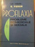 PROFILAXIA PROBLEME BIOMEDICALE SI SOCIALE-SUB REDACIA O. FODOR