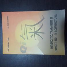 DIAGNOSTIC, TRATAMENT SI PUNCTE NOI IN ACUPUNCTURA - TEODORA CABA , 2000