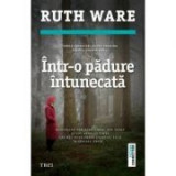 Intr-o padure intunecata - Ruth Ware. Bestseller New York Times, USA Today si Los Angeles Times, Trei