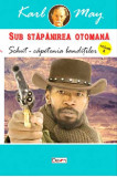 Schut - capetenia banditilor (Sub stapanirea otomana vol. VI) | Karl May