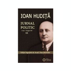 Ioan Hudita. Jurnal politic. 13 mai–18 august 1947, volumul XX - Dan Berindei