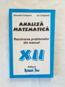 A. Colojoara I. Colojoara - Analiza matematica - rezolvarea problemelor din manual - clasa a XII-a