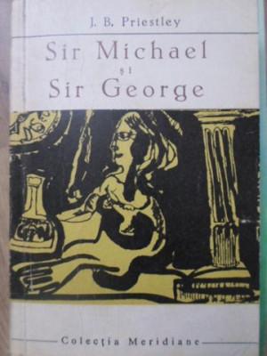 SIR MICHAEL SI SIR GEORGE - J.B. PRIESTLEY foto