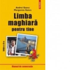 LIMBA MAGHIARA PENTRU TINE, MANUAL DE CONVERSATIE - ANDREI GANCZ