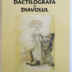 DACTILOGRAFA SI DIAVOLUL - NARATIUNI IMPOSIBILE , RUINELE UNUI ROMAN DIN STUDENTIE de MIRCEA FILIP , 2006
