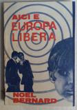 (C471) NOEL BERNARD - AICI E EUROPA LIBERA