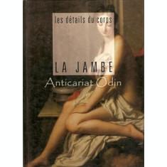 Les Details Du Corps. La Jambe - Philippe Renaud
