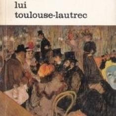 Henri Perruchot - Viata lui Toulouse-Lautrec, 1969