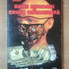 BANII MURDARI SI CRIMA ORGANIZATA de COSTICA VOICU , 1995