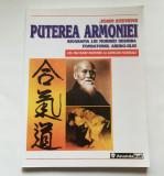 Puterea Armoniei, biografia lui Morihei Ueshiba, fondator Aikido - John Stevens
