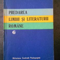 PREDAREA LIMBII SI LITERATURII ROMANE volumul 6