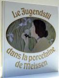 LE JUGENDSTIL DANS LA PORCELAINE DE MEISSEN par JOHANNES JUST, PHOTOGRAPHIES par JURGEN KARPINSKI , 1984