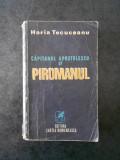 HORIA TECUCEANU - CAPITANUL APOSTOLESCU SI PIROMANUL