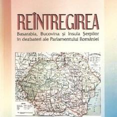 Reintregirea. Basarabia, Bucovina Si Insula Serpilor - Vasile Diacon