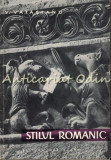 Stilul Romanic - V. Vatasianu - Tiraj: 7000 Exemplare