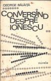 Conversand despre Ionescu - George Balaita ( cu autograful autorului )