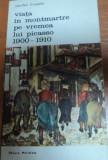 VIATA IN MONTMARTRE PE VREMEA LUI PICASO 1900-1910-JEAN-PAUL CRESPELLE,BUCURESTI 1982