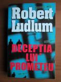 DECEPTIA LUI PROMETEU - ROBERT LUDLUM