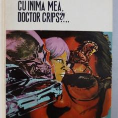 CE AI FACUT CU INIMA MEA , DOCTOR CRIPS ?! ...- istorioara cinematografica de DINU SOARE , 1973