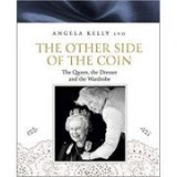 The Other Side of the Coin: The Queen, the Dresser and the Wardrobe - Angela Kelly