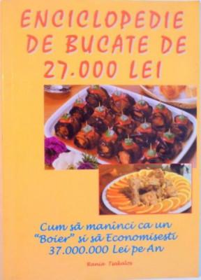 "ENCICLOPEDIE DE BUCATE DE 27.000 LEI, CUM SA MANANCI CA UN ""BOIER""SI SA ECONOMISESTI 37.000.000 LEI PE AN, 1999 foto"