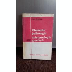 ELEMENTE DE PSIHOLOGIE SI EPISTEMOLOGIE GENETICA - ION C. POPESCU