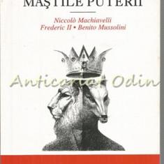 Mastile Puterii. Niccolo Machiavelli, Frederic II, Benito - Elvira Sorohan
