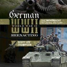 German World War II Reenacting: The Wehrmacht in Living History