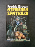 FREDRIC BROWN - ATINGEREA SPATIULUI