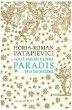 Doua eseuri despre paradis si o incheiere ed.2019 - Horia-Roman Patapievici