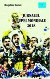 Cumpara ieftin Jurnalul Cupei Mondiale 2018/Bogdan Socol