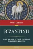 Bizantinii. Stat, religie si viata cotidiana in Imperiul Bizantin/Averil Cameron