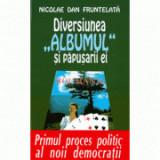 """Diversiunea """"Albumul"""" si papusarii ei - Nicolae Dan Fruntelata"""