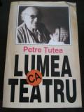 LUMEA CA TEATRU * TEATRU SEMINAR -  Petre Tutea -  1993, 546 p.