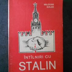 MILOVAN DJILAS - INTALNIRI CU STALIN