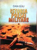 ISTORIA PRESEI MILITARE, DE LA CEZAR LA CEAUSESCU - DAN GIJU