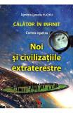 Calator in infinit. Cartea a patra: Noi si civilizatiile extraterestre - Dimitria Camelia Puchiu